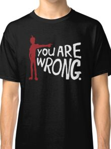 You are wrong Funny Classic T-Shirt
