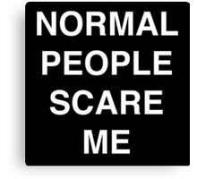 normal people scare me   quote Canvas Print