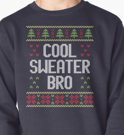 Ugly Christmas Sweater - Cool Sweater Bro Pullover