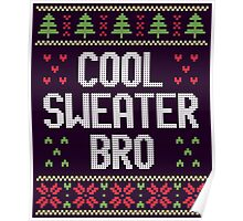 Ugly Christmas Sweater - Cool Sweater Bro Poster