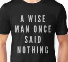 I wise man once said nothing shirt Unisex T-Shirt