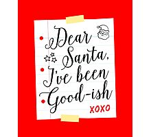 Dear Santa I've Been Good-ish Letter Design Photographic Print