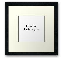 Lol ur not Kit Harington {FULL} Framed Print