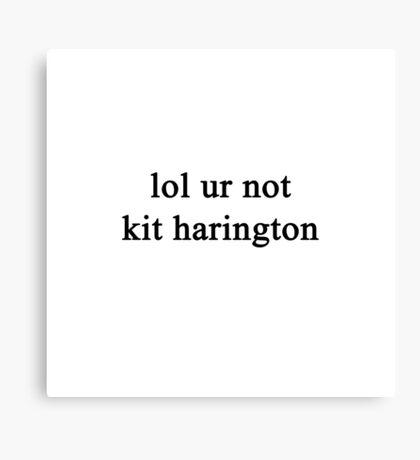 Lol ur not Kit Harington {FULL} Canvas Print