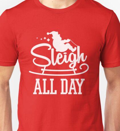 Sleigh All Day Santa Sled Funny Christmas Design Unisex T-Shirt