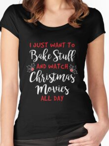 I Just Want to Bake Stuff and Watch Christmas Movies All Day Women's Fitted Scoop T-Shirt