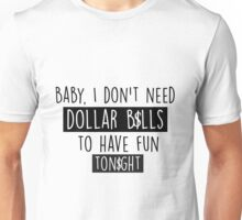 I don't need $$$ to have fun tonight Unisex T-Shirt