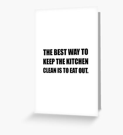 Keep Kitchen Clean Eat Out Greeting Card