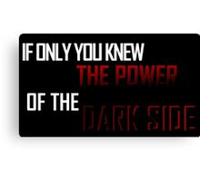 If Only You Knew The Power Of the Dark Side Canvas Print