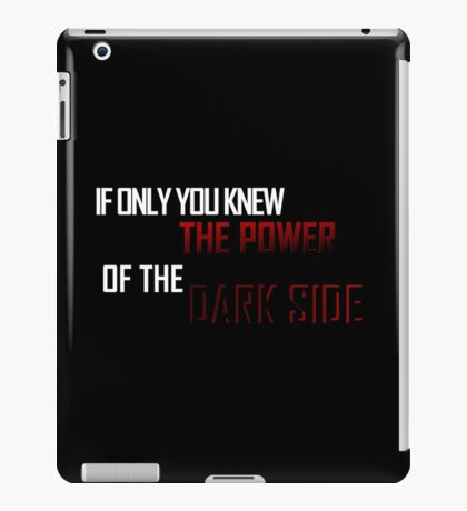 If Only You Knew The Power Of the Dark Side iPad Case/Skin