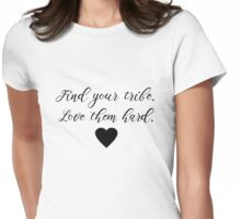 Find your tribe. Love them hard. Womens Fitted T-Shirt