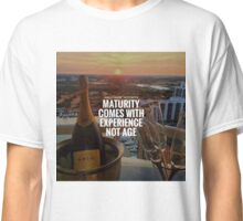 """MATURITY COMES WITH EXPERIENCE"" Classic T-Shirt"