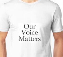 Our Voice Matters Unisex T-Shirt