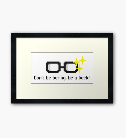 Don't be Boring, Be a Geek! Framed Print