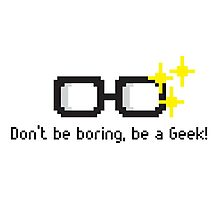 Don't be Boring, Be a Geek! Photographic Print