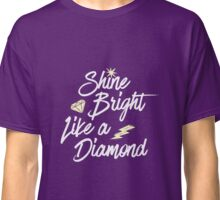 Shine bright like a diamond  Classic T-Shirt