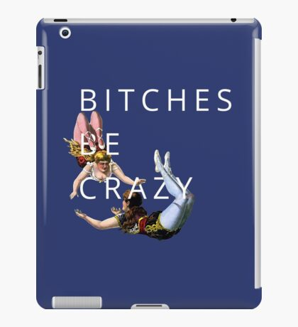 bitches be crazy - shitty quotes iPad Case/Skin