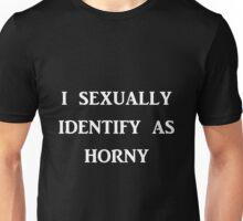 I SEXUALLY IDENTIFY AS HORNY Unisex T-Shirt