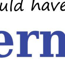 It Should Have Been Bernie with Bird Sticker