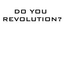 Do you revolution? by luigi2be