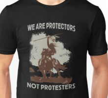 We Are Protectors, Not Protesters - Support Standing Rock Unisex T-Shirt