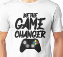 Be The Game Changer! Unisex T-Shirt