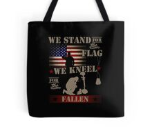 We stand for the flag We kneel for the fallen Tote Bag