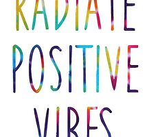 Radiate Positive Vibes by meganjamo