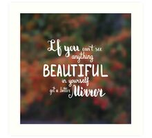 If you can't see anything beautiful in yourself get a better mirror.  Text on landscape photo blur background. Art Print