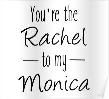 Friends TV Show Gifts - You're the Rachel to my Monica Poster