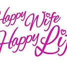 Happy wife happy life pink married slogan by Sarah Trett