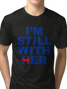 I'm still with her Tri-blend T-Shirt