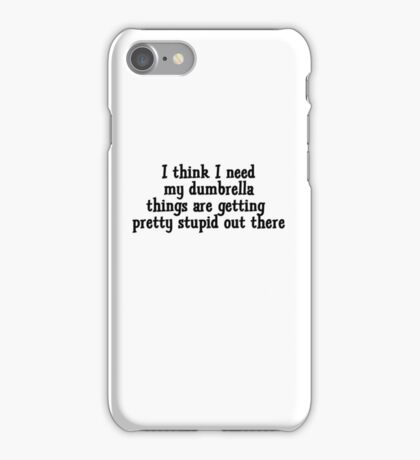 I think I need my dumbrella things are getting pretty stupid out there iPhone Case/Skin