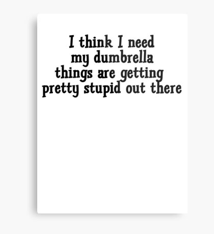 I think I need my dumbrella things are getting pretty stupid out there Metal Print