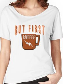But First...Coffee Women's Relaxed Fit T-Shirt
