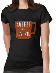 Coffee Then Talkie Womens Fitted T-Shirt