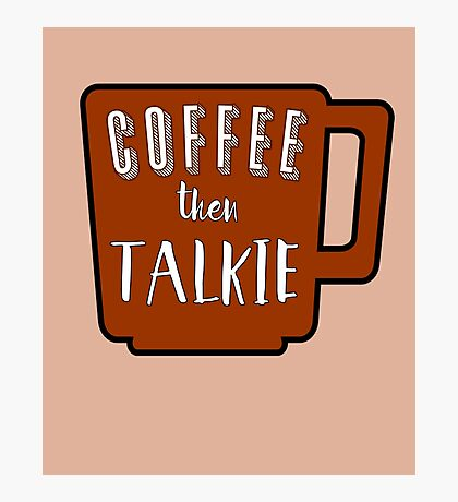 Coffee Then Talkie Photographic Print