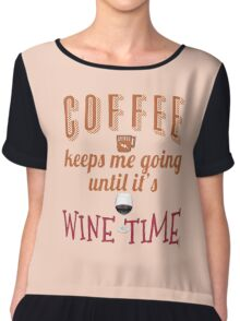 Coffee Keeps Me Going Until Wine Time Chiffon Top