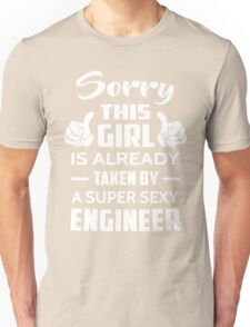 Sorry This Girl Is Already Taken By A Super Sexy Engineer Unisex T-Shirt
