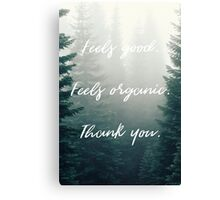 Feels Good. Feels Organic. Thank you. Canvas Print