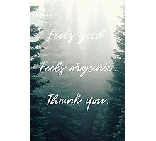 Feels Good. Feels Organic. Thank you. Photographic Print