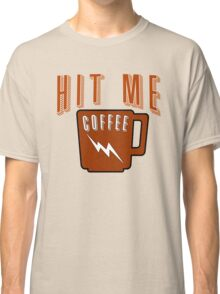Hit Me with Coffee Classic T-Shirt