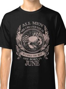 All men are created equal but only the best are born in June Cancer Classic T-Shirt