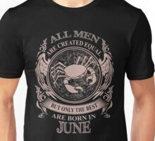 All men are created equal but only the best are born in June Cancer Unisex T-Shirt