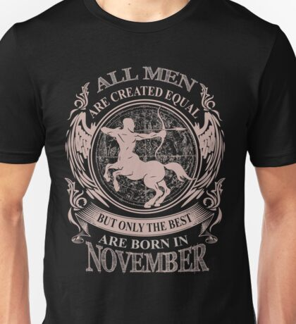 All men are created equal but only the best are born in November Sagittarius Unisex T-Shirt
