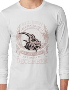 All men are created equal but only the best are born in December Capricorn Long Sleeve T-Shirt