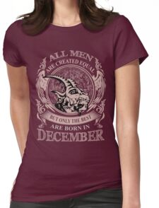 All men are created equal but only the best are born in December Capricorn Womens Fitted T-Shirt