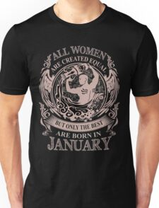 All women are created equal but only the best are born in January Aquarius Unisex T-Shirt