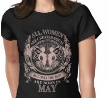All women are created equal but only the best are born in May Gemini Womens Fitted T-Shirt