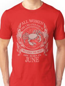 All women are created equal but only the best are born in June Cancer Unisex T-Shirt